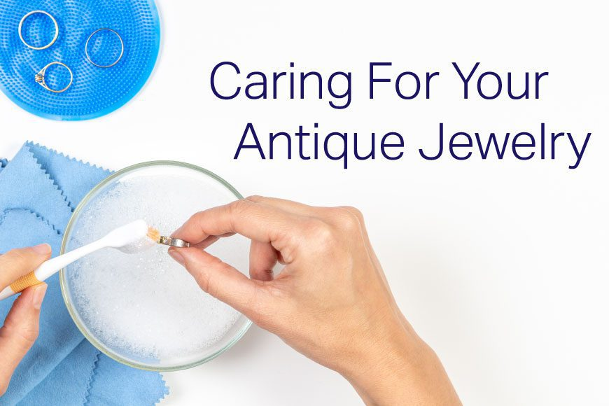 Caring For Your Antique Jewelry