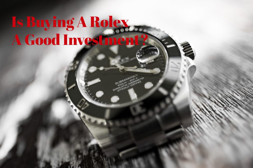 Is buying a Rolex a good investment?