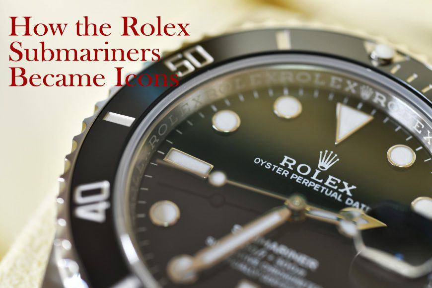 How the Rolex Submariners Became Icons